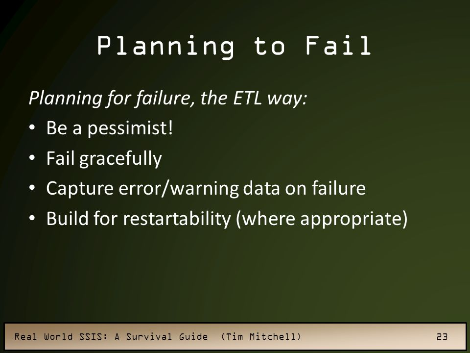 Planning to Fail Planning for failure, the ETL way: Be a pessimist!