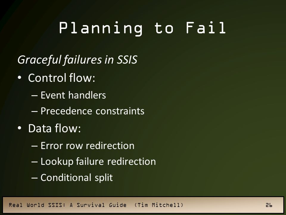 Planning to Fail Graceful failures in SSIS Control flow: Data flow: