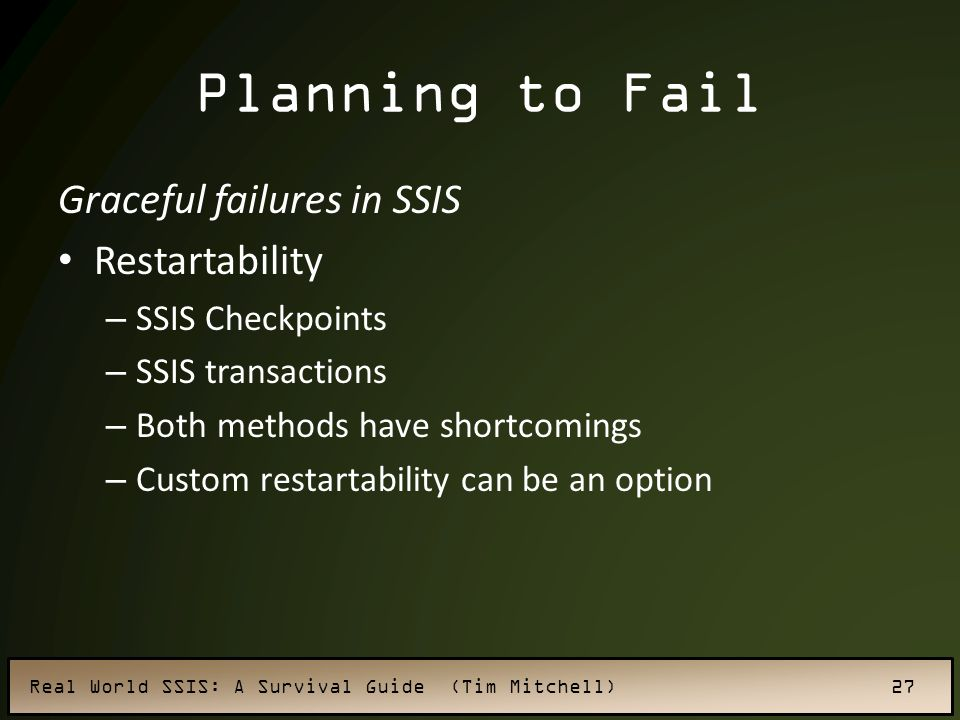Planning to Fail Graceful failures in SSIS Restartability