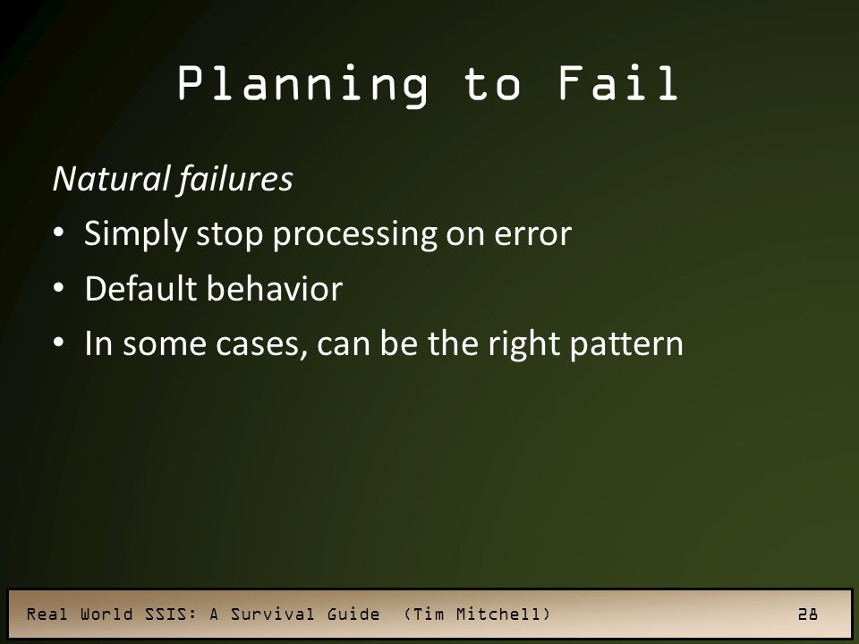 Planning to Fail Natural failures Simply stop processing on error