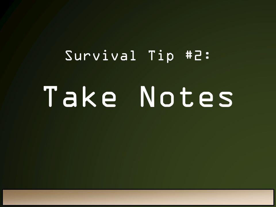 Survival Tip #2: Take Notes