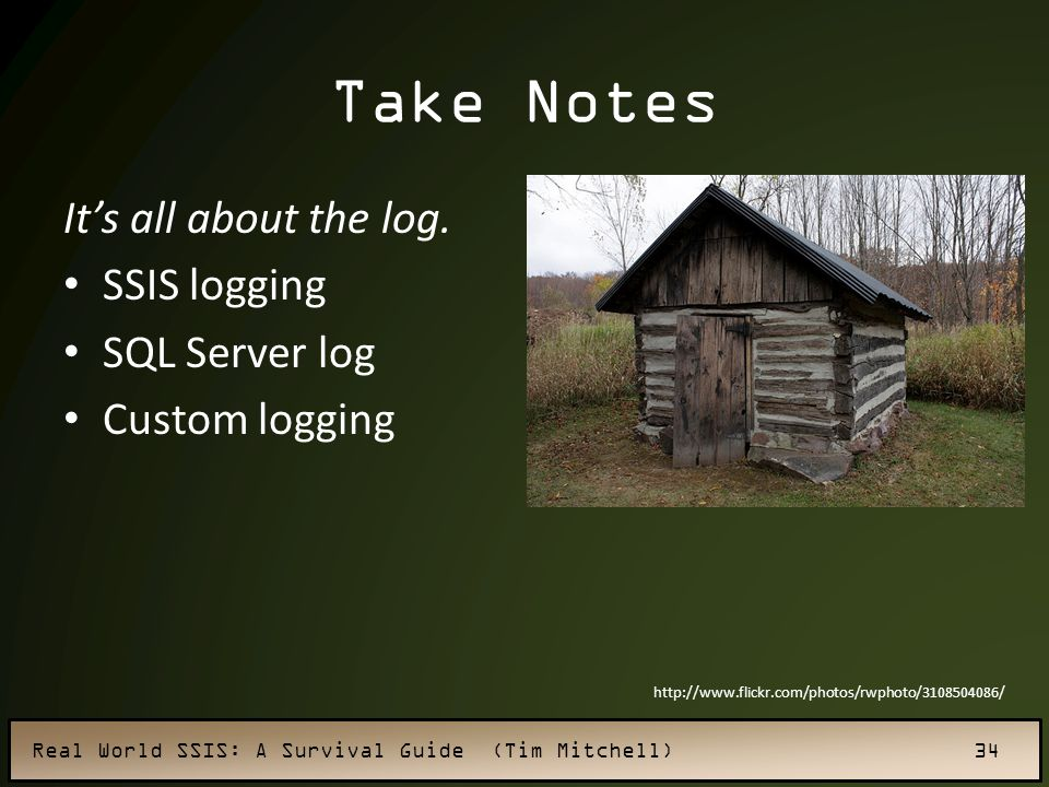 Take Notes It's all about the log. SSIS logging SQL Server log