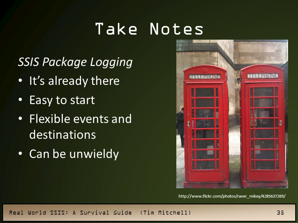 Take Notes SSIS Package Logging It's already there Easy to start