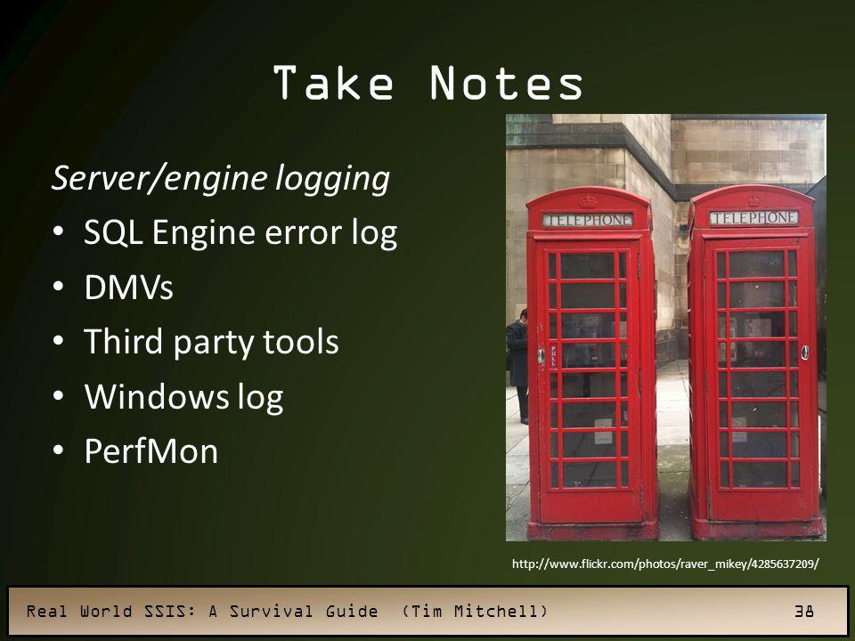 Take Notes Server/engine logging SQL Engine error log DMVs