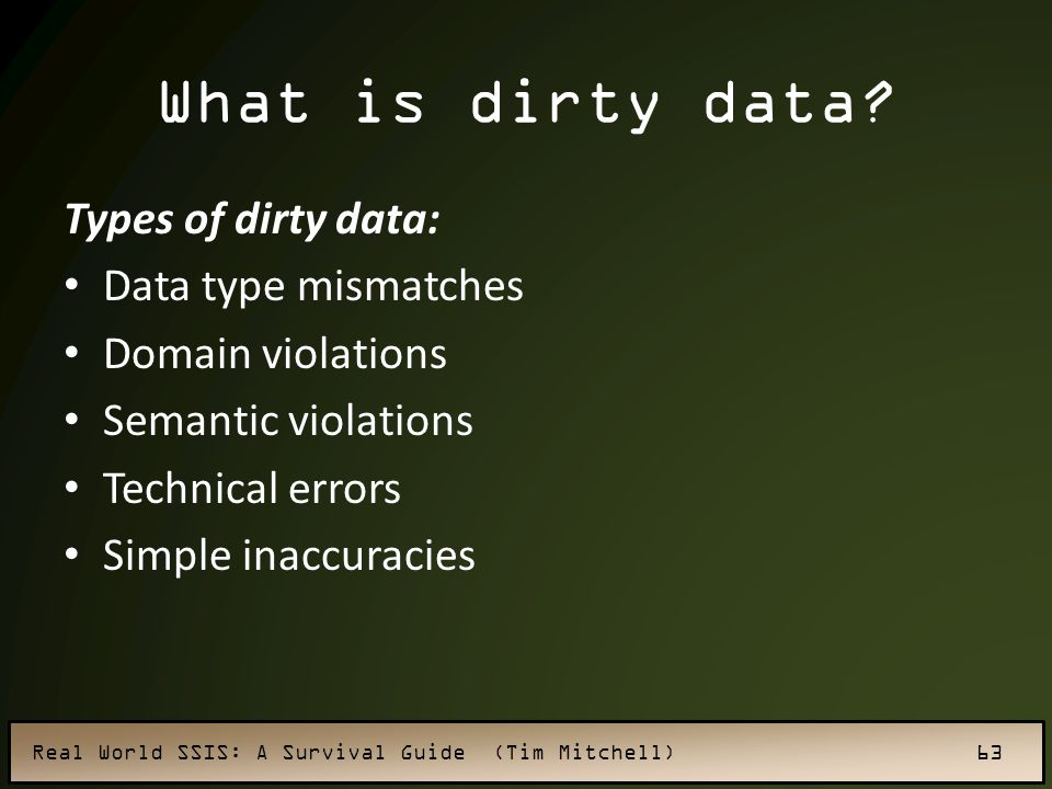 What is dirty data Types of dirty data: Data type mismatches