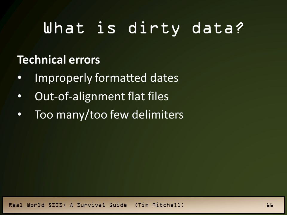 What is dirty data Technical errors Improperly formatted dates