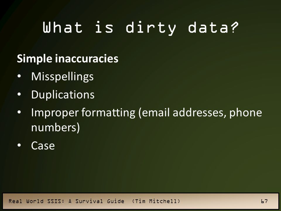 What is dirty data Simple inaccuracies Misspellings Duplications