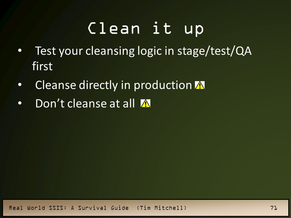 Clean it up Test your cleansing logic in stage/test/QA first