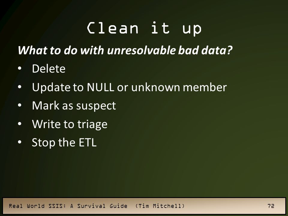 Clean it up What to do with unresolvable bad data Delete