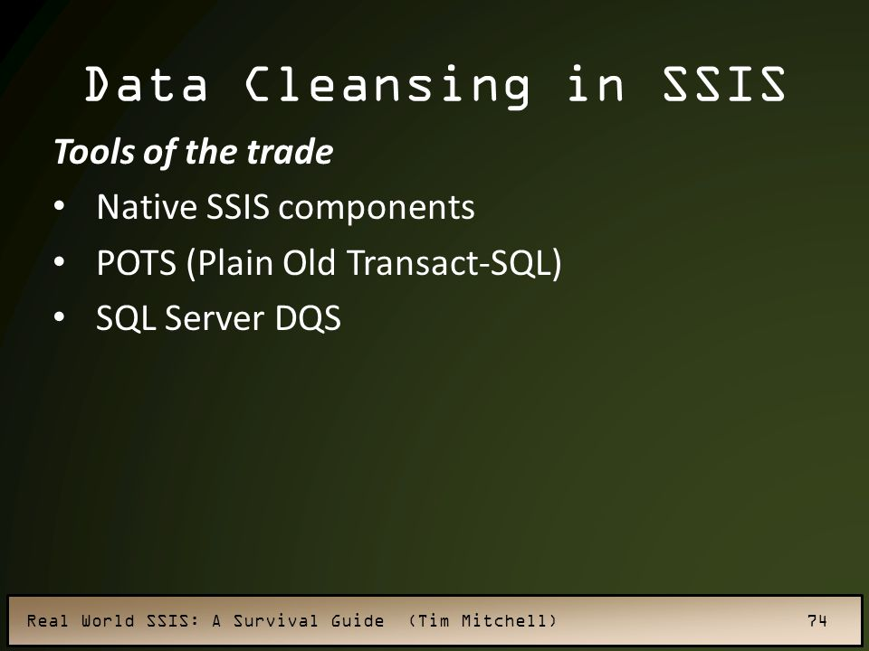 Data Cleansing in SSIS Tools of the trade Native SSIS components