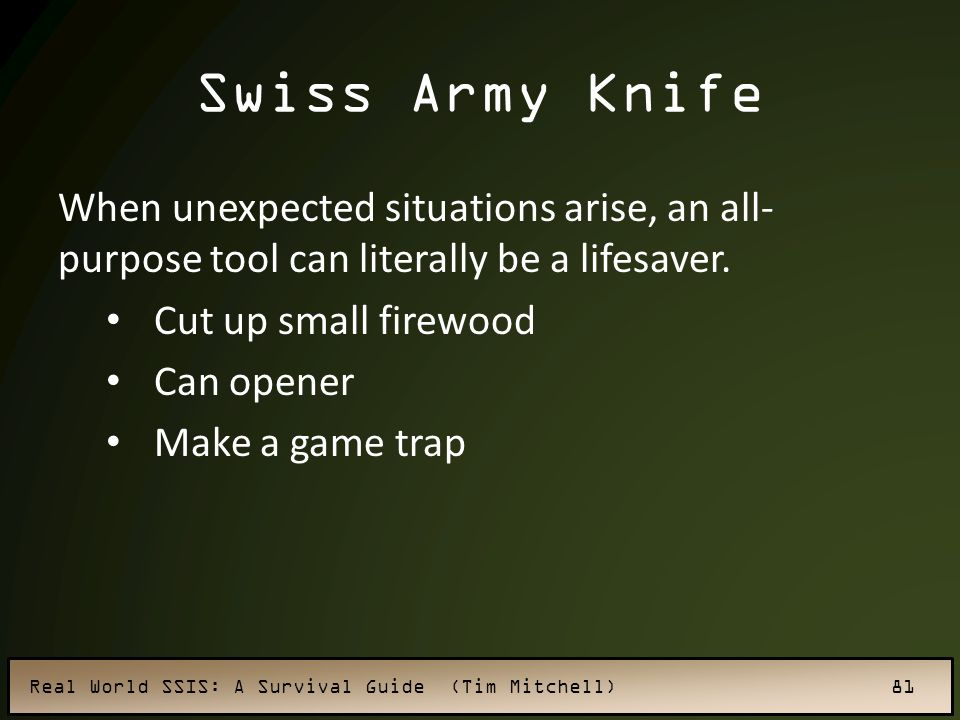 Swiss Army Knife When unexpected situations arise, an all-purpose tool can literally be a lifesaver.