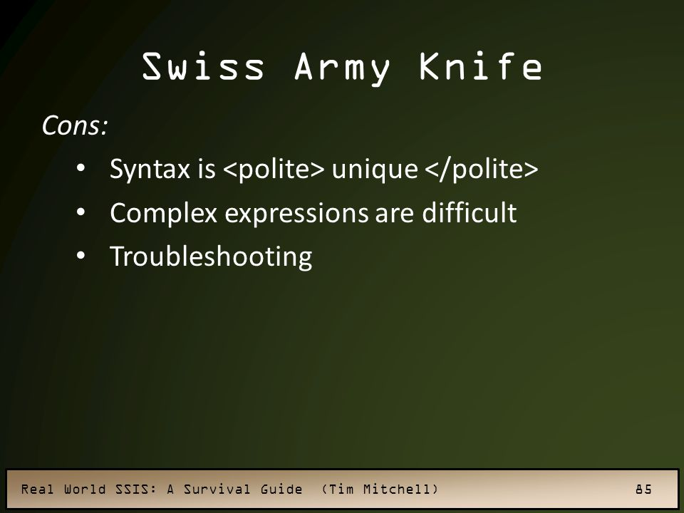 Swiss Army Knife Cons: Syntax is <polite> unique </polite>