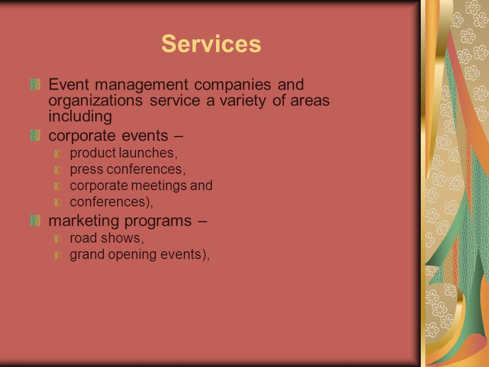 Services Event management companies and organizations service a variety of areas including. corporate events –