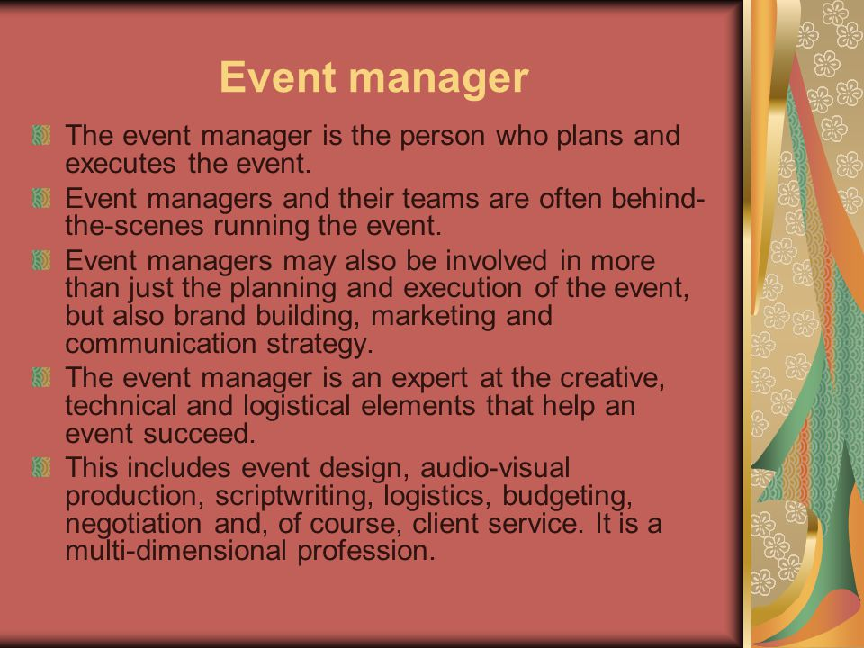Event manager The event manager is the person who plans and executes the event.