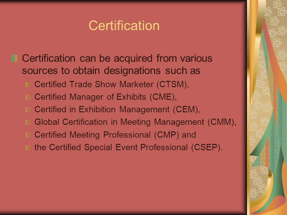 Certification Certification can be acquired from various sources to obtain designations such as. Certified Trade Show Marketer (CTSM),