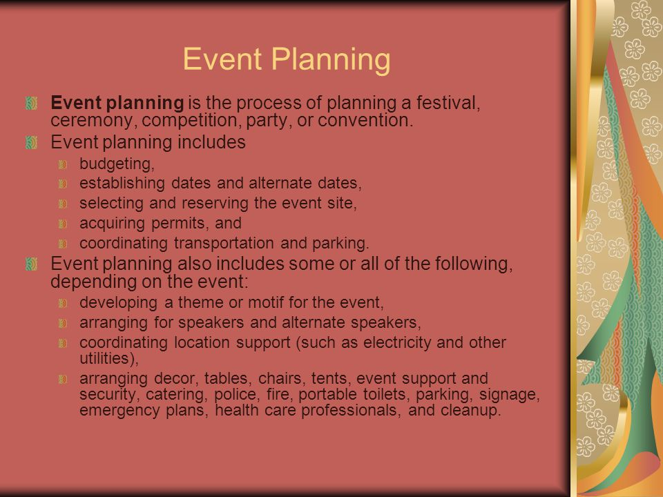 Event Planning Event planning is the process of planning a festival, ceremony, competition, party, or convention.