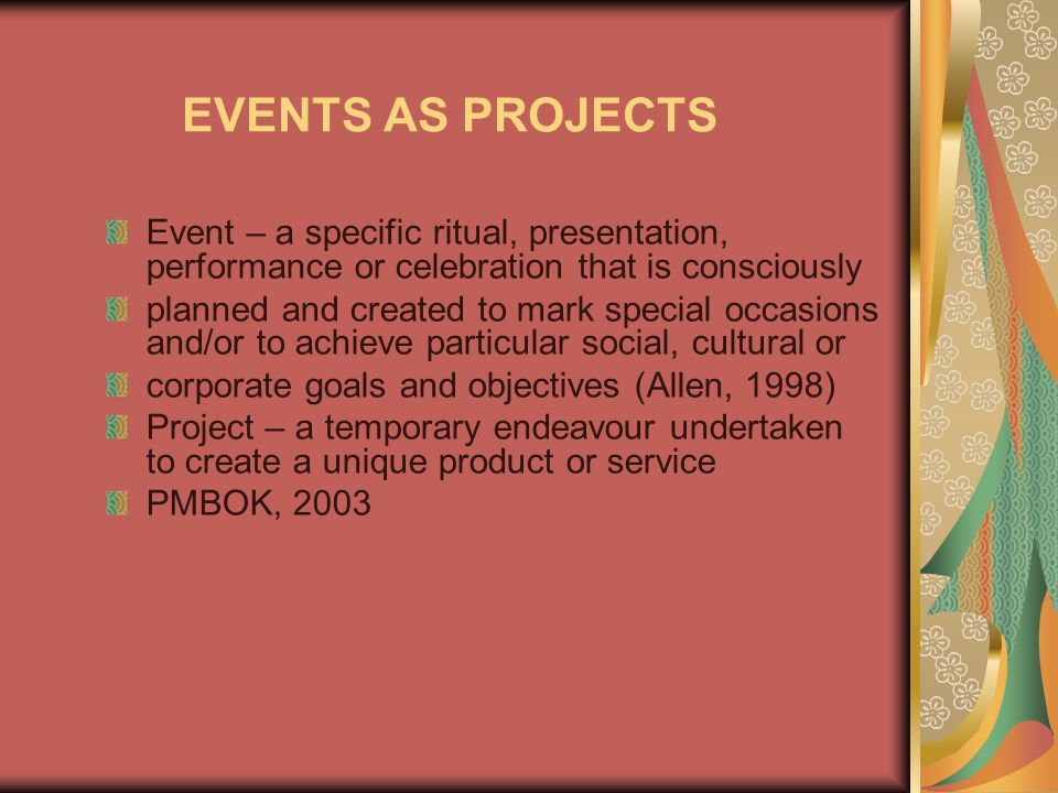 EVENTS AS PROJECTS Event – a specific ritual, presentation, performance or celebration that is consciously.