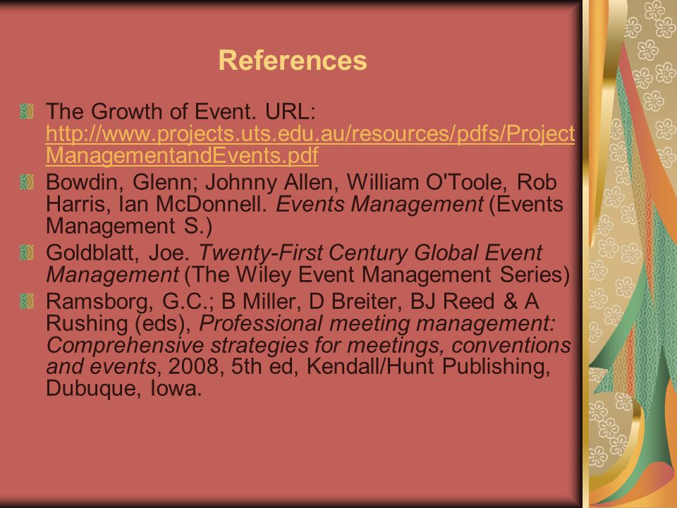 References The Growth of Event. URL: http://www.projects.uts.edu.au/resources/pdfs/ProjectManagementandEvents.pdf.