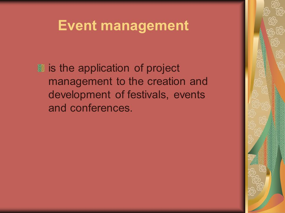 Event management is the application of project management to the creation and development of festivals, events and conferences.