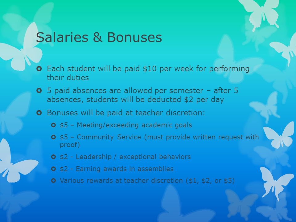 Salaries & Bonuses Each student will be paid $10 per week for performing their duties.