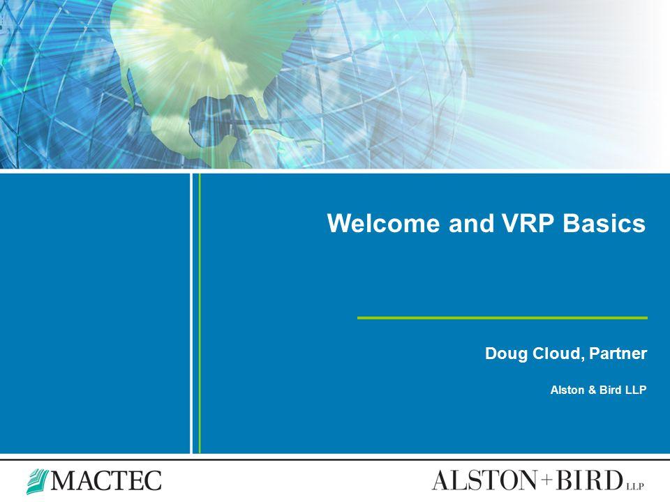 Welcome and VRP Basics Doug Cloud, Partner Alston & Bird LLP