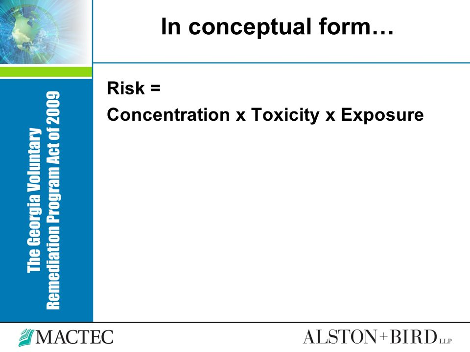 In conceptual form… Risk = Concentration x Toxicity x Exposure