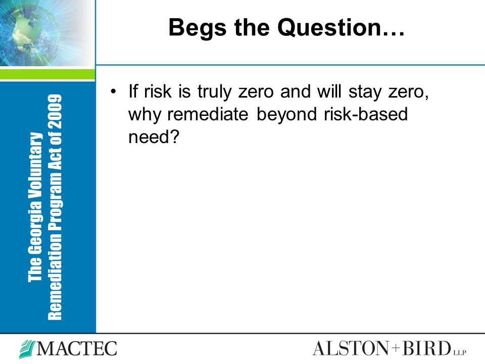 Begs the Question… If risk is truly zero and will stay zero, why remediate beyond risk-based need