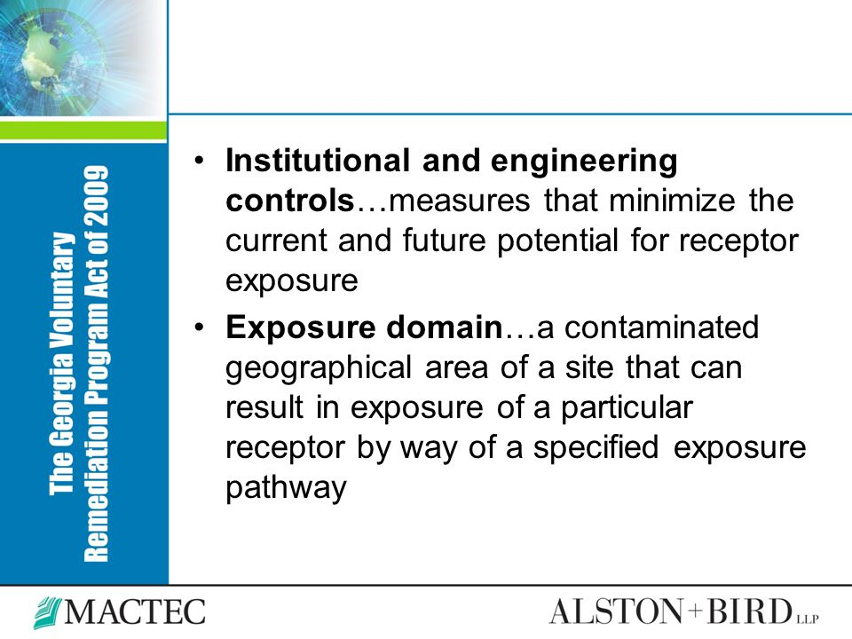 Institutional and engineering controls…measures that minimize the current and future potential for receptor exposure