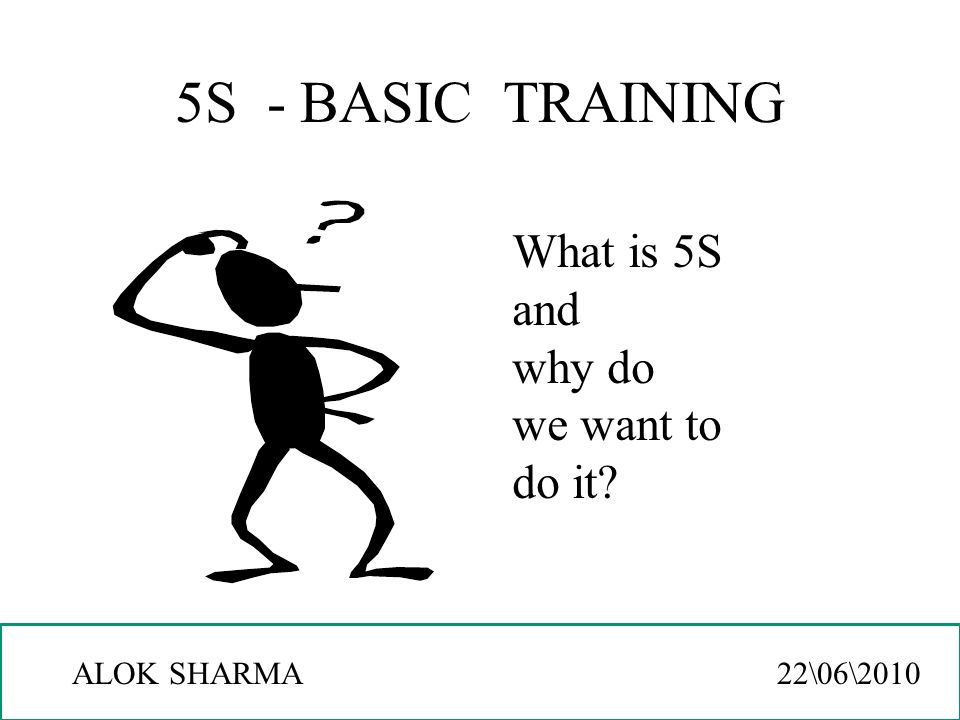 5S - BASIC TRAINING What is 5S and why do we want to do it