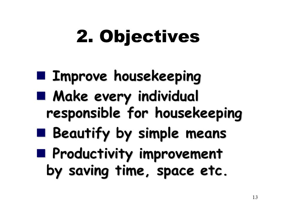 2. Objectives Improve housekeeping