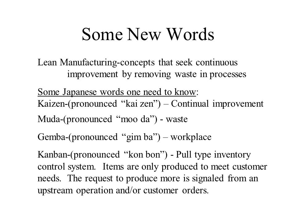 Some New Words Lean Manufacturing-concepts that seek continuous improvement by removing waste in processes.