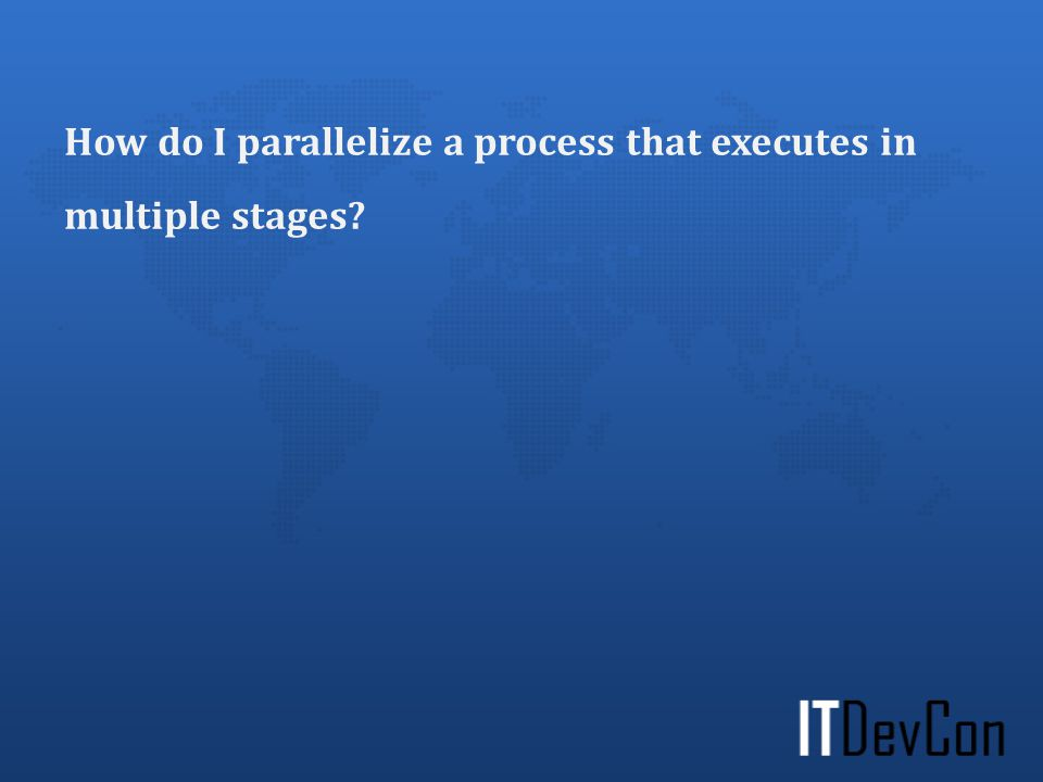 How do I parallelize a process that executes in multiple stages