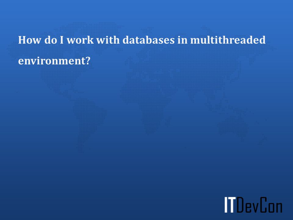 How do I work with databases in multithreaded environment