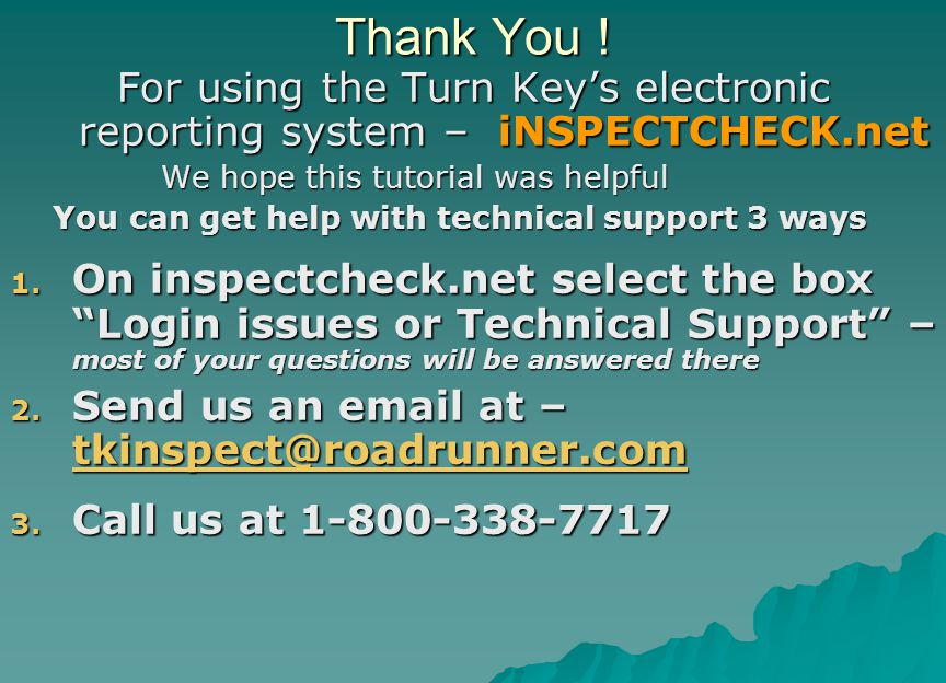 Thank You ! For using the Turn Key's electronic reporting system – iNSPECTCHECK.net. We hope this tutorial was helpful.