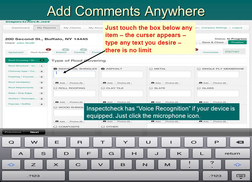 Add Comments Anywhere Just touch the box below any item – the curser appears – type any text you desire – there is no limit.