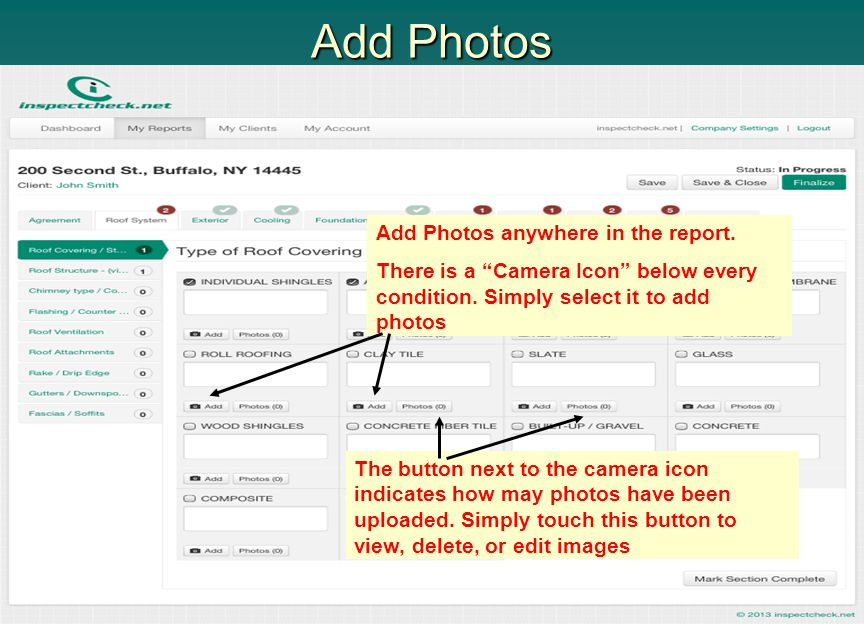 Add Photos Add Photos anywhere in the report.