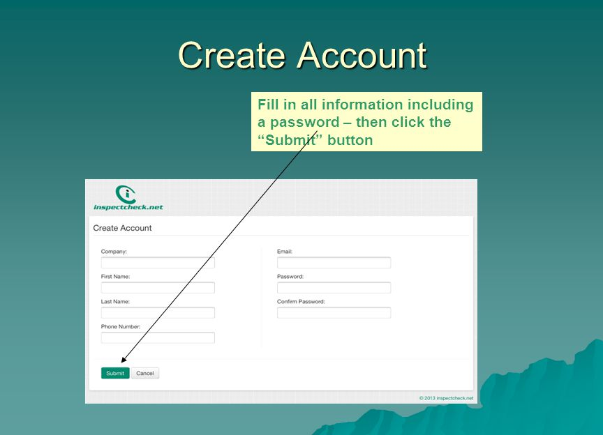Create Account Fill in all information including a password – then click the Submit button
