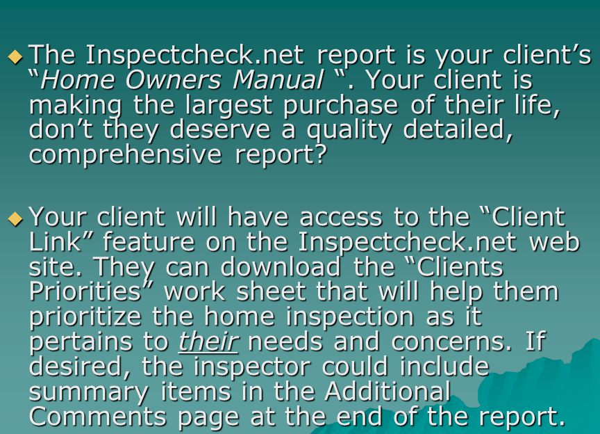 The Inspectcheck. net report is your client's Home Owners Manual