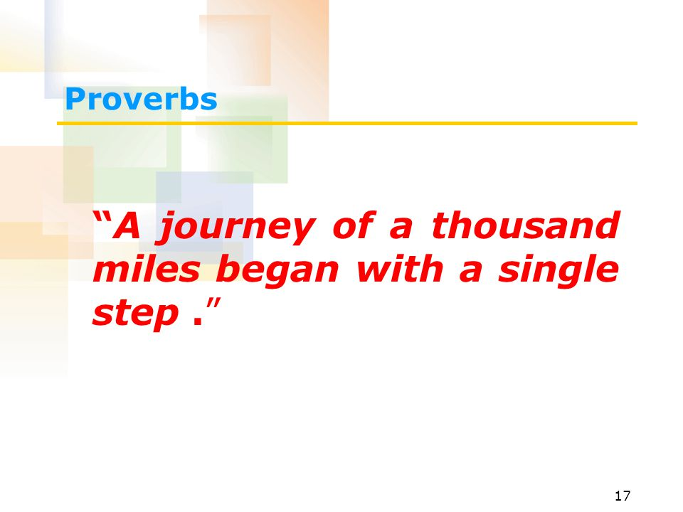 A journey of a thousand miles began with a single step .