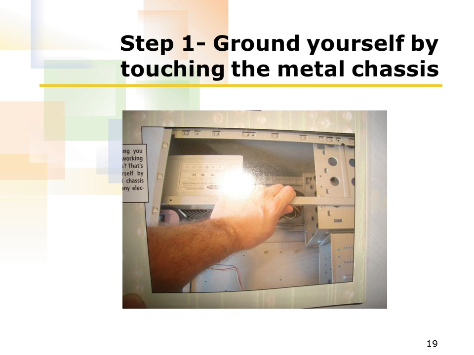 Step 1- Ground yourself by touching the metal chassis