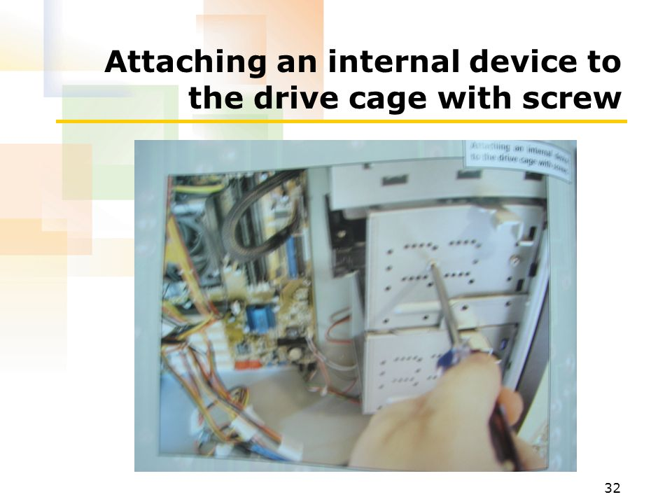 Attaching an internal device to the drive cage with screw