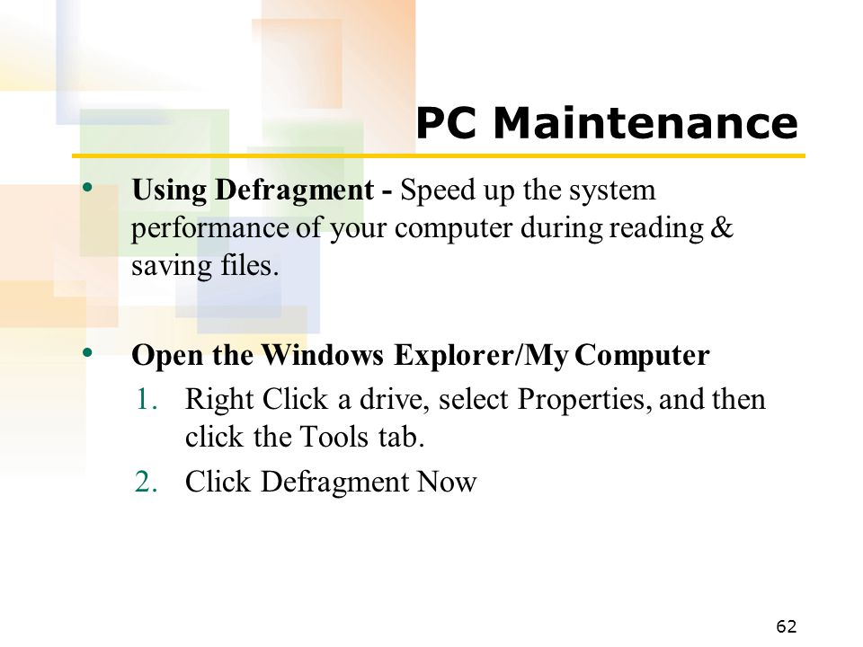 PC Maintenance Using Defragment - Speed up the system performance of your computer during reading & saving files.