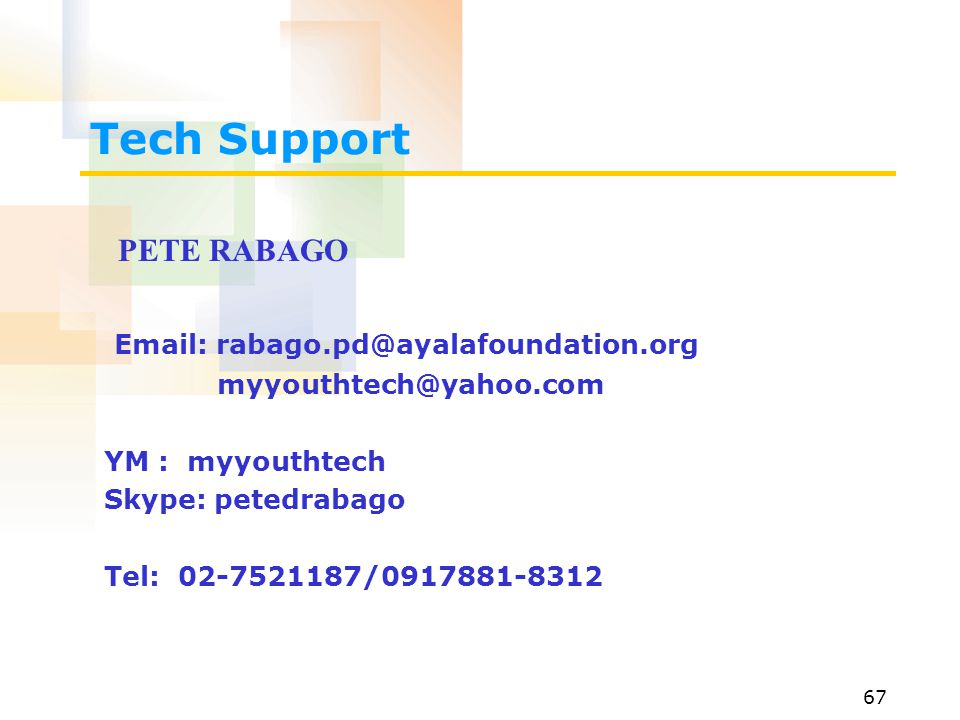 Tech Support PETE RABAGO Email: rabago.pd@ayalafoundation.org