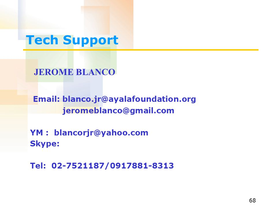 Tech Support JEROME BLANCO Email: blanco.jr@ayalafoundation.org