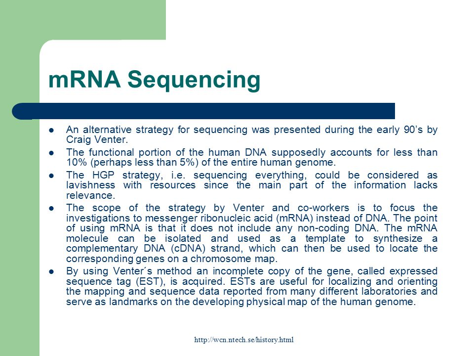mRNA Sequencing An alternative strategy for sequencing was presented during the early 90's by Craig Venter.