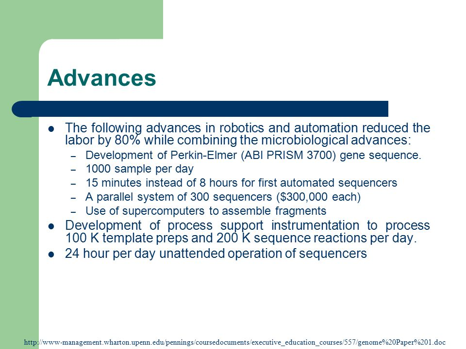 Advances The following advances in robotics and automation reduced the labor by 80% while combining the microbiological advances: