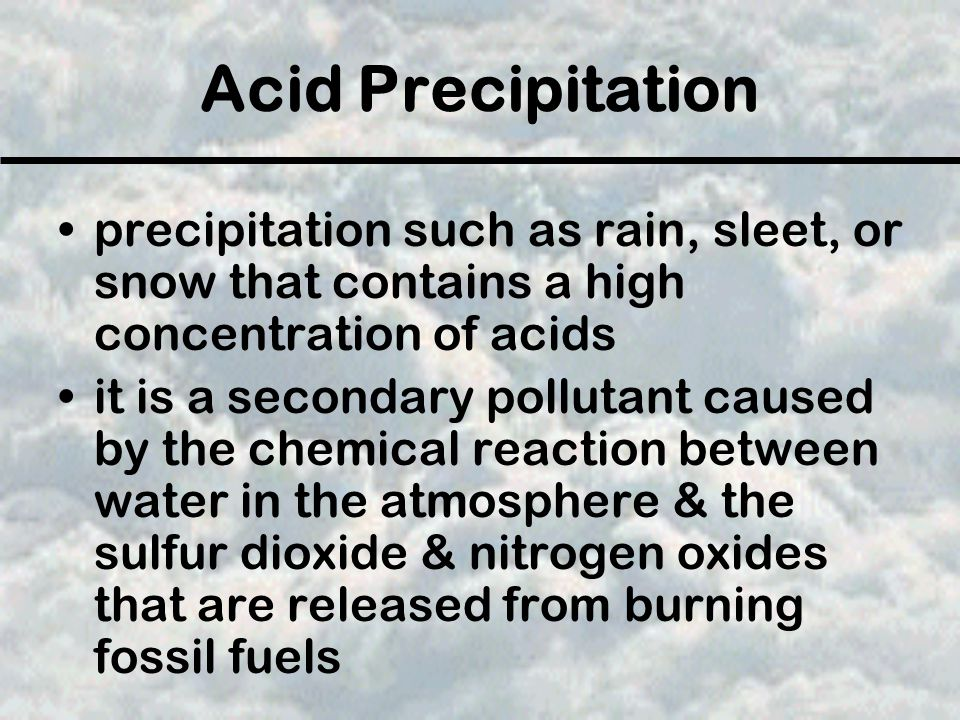 Acid Precipitation precipitation such as rain, sleet, or snow that contains a high concentration of acids.