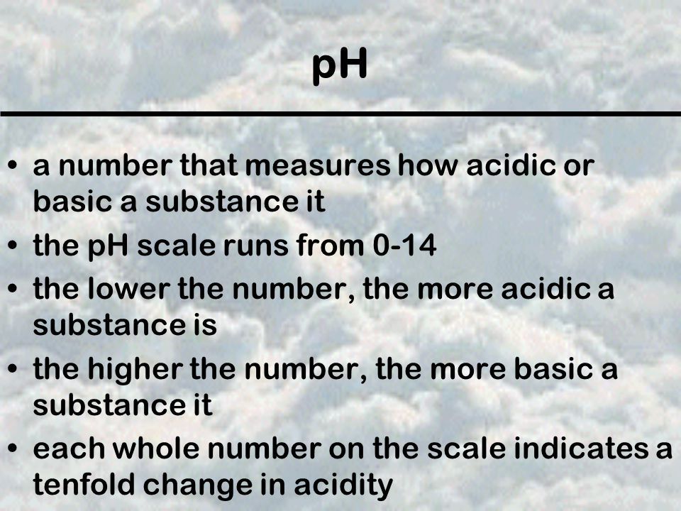 pH a number that measures how acidic or basic a substance it