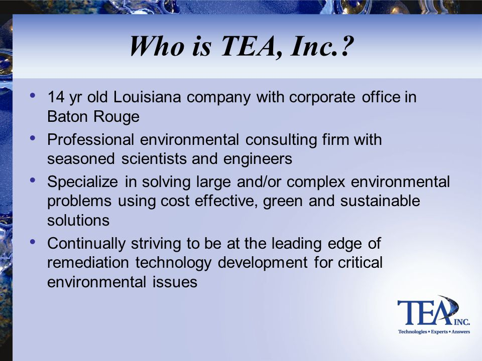 Who is TEA, Inc. 14 yr old Louisiana company with corporate office in Baton Rouge.