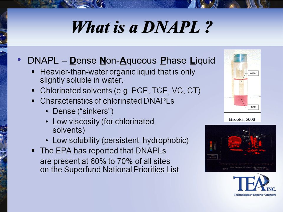 What is a DNAPL DNAPL – Dense Non-Aqueous Phase Liquid